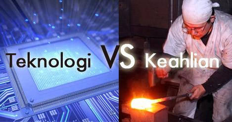 Teknologi VS Keahlian