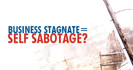 Business Stagnate = Self Sabotage