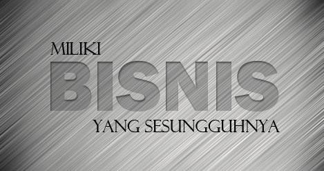 Miliki Bisnis Yang Sesungguhnya