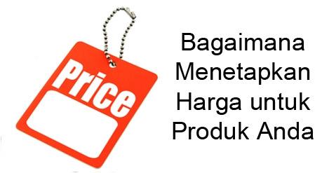 Bagaimana Menetapkan Harga untuk Produk Anda