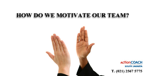HOW DO WE MOTIVATE OUR TEAMS