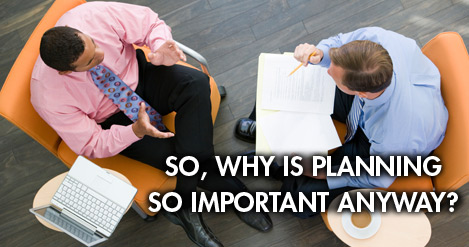 So Why is Planning so Important Anyway?