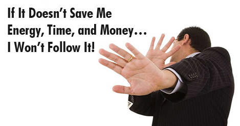 If It Doesn't Save Me Energy, Time, and Money… I won't follow it