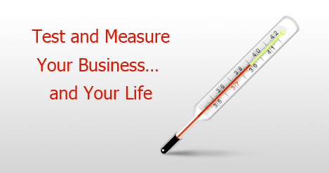 Test and Measure Your Business… and Your Life