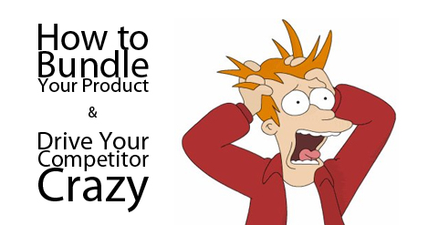 How to Bundle Your Product And Drive Your Compeitior Crazy