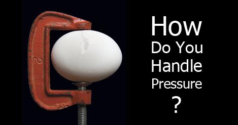 How do you handle pressure