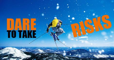 Dare to take risks
